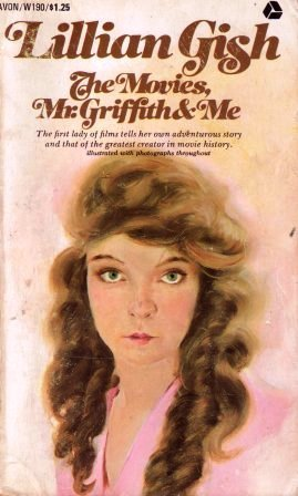 Lillian Gish The Movies Mr Griffith And M  by  Lillian Gish