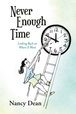 Never Enough Time: Looking Back On Where It Went  by  Nancy Dean