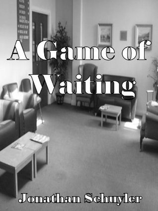 A Game of Waiting  by  Jonathan Schuyler