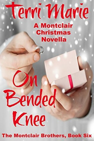 On Bended Knee, A Montclair Christmas Novella (The Montclair Brothers, #6) Terri  Marie