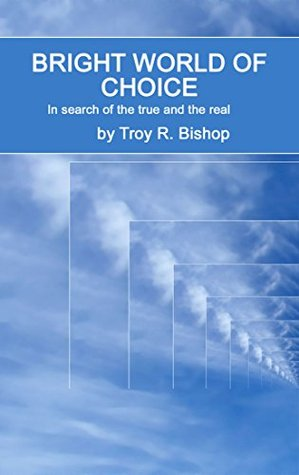Bright World of Choice Troy R. Bishop