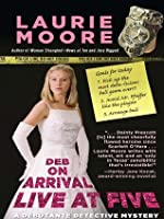 Deb on Arrival - Live at Five (Five Star Mystery Series)