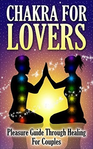 Chakra For Lovers : Pleasure Guide Through Healing For Couples  by  Crystal Muss