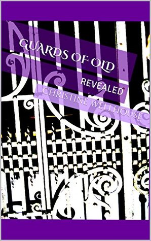 Guards of Old: REVEALED  by  Christine Wellhouse