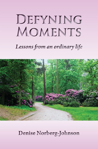 Defyning Moments  by  Denise Norberg-Johnson