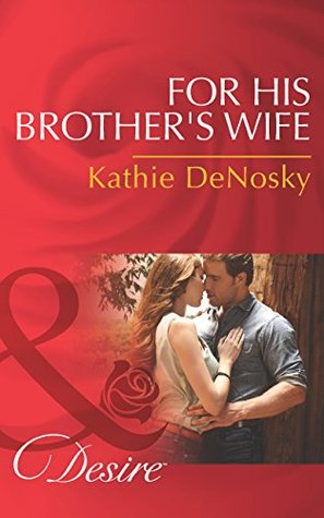 For His Brothers Wife (Mills & Boon Desire) (Texas Cattlemans Club: After the Storm - Book 8) Kathie DeNosky
