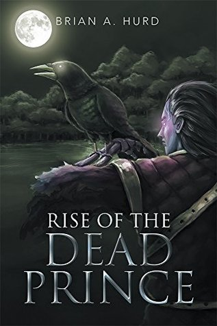 Rise of the Dead Prince  by  Brian A. Hurd