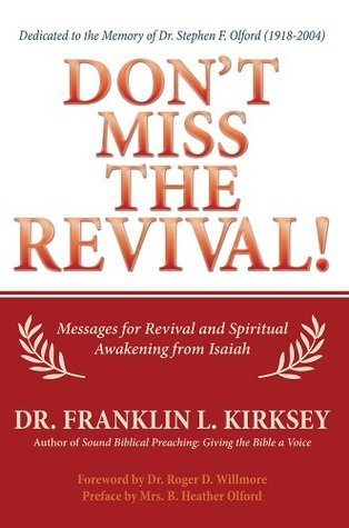 Dont Miss the Revival!: Messages for Revival and Spiritual Awakening from Isaiah  by  Franklin L. Kirksey