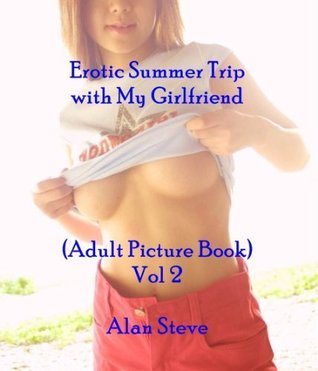 Erotic Summer Trip with My Girlfriend (Adult Picture Book) Vol. 2  by  Alan Steve