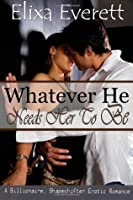 Whatever He Needs Her To Be: (Shapeshifter, Billionaire Erotic Romance)