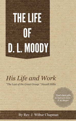 The Life of D.L. Moody  by  WILBUR CHAPMAN