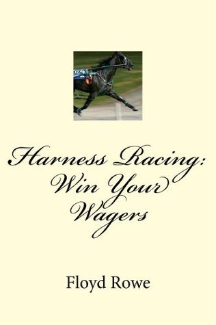 Harness Racing: Win Your Wagers Floyd Rowe