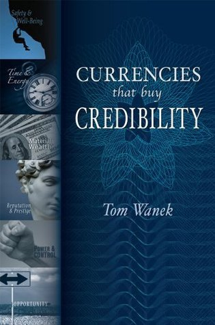 Currencies That Buy Credibility  by  Tom Wanek