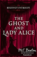 The Ghost and Lady Alice (The Regency Intrigue Series Book 6)