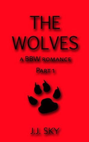 The Wolves: A BBW Romance (BBW Paranormal Shapeshifter Romance Book 1)  by  J.J. Sky