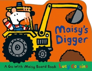 Maisys Digger: A Go with Maisy Board Book  by  Lucy Cousins