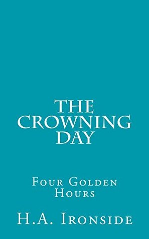 The Crowning Day  by  H.A. Ironside