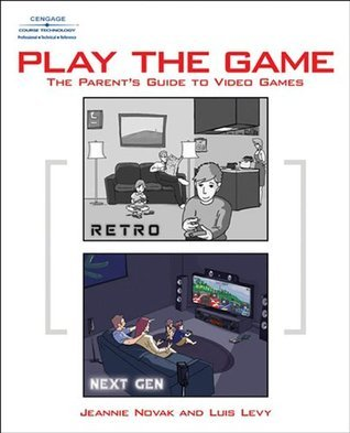 Play the Game: The Parents Guide to Video Games  by  Jeannie Novak