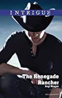 Mills & Boon : The Renegade Rancher (Texas Family Reckoning Book 2)