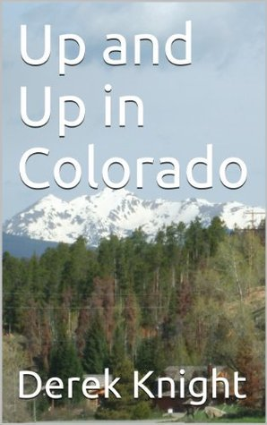 Up and Up in Colorado (To Travel, Hopefully Book 3)  by  Derek Knight