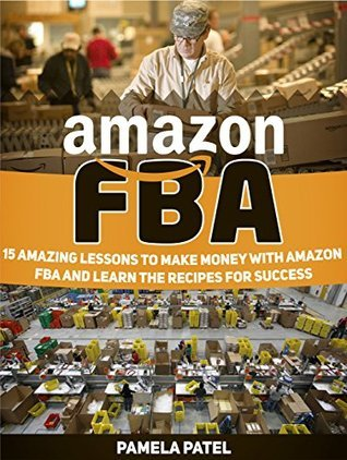 Amazon FBA: 15 Amazing Lessons to Make Money with Amazon FBA and Learn the Recipes for Success (Amazon Fba, Amazon Fba Books, Amazon Fba Books)  by  Pamela Patel