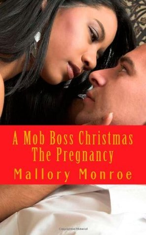 A Mob Boss Christmas: The Pregnancy  by  Mallory Monroe