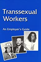 Transsexual Workers: An Employer's Guide
