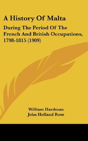 A History of Malta During the Period of the French and British Occupations, 1798-1815  by  William Hardman