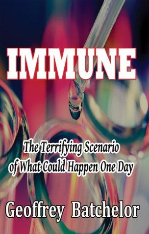 IMMUNE: The Terrifying Scenario of What Could Happen One Day  by  Geoffrey Batchelor