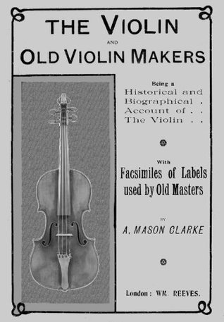 The Violin and Old Violin Makers  by  A. Mason Clarke