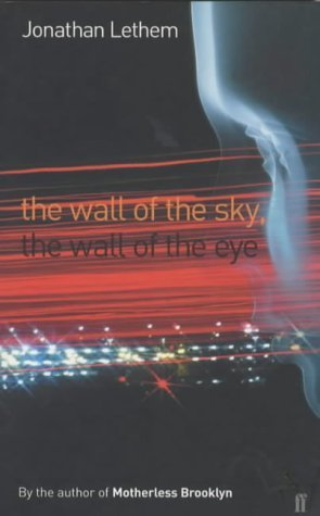 Wall of the Sky, the Wall of the Eye  by  Jonathan Lethem