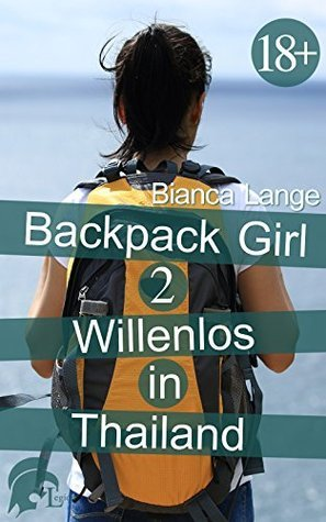 Backpack Girl 2: Willenlos in Thailand  by  Bianca Lange