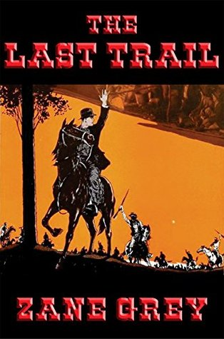 The Last Trail: With linked Table of Contents  by  Zane Grey