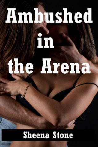 Ambushed in the Arena (Rough Sex for Annabelle from Dozens of People!): An Extremely Rough Tale of Public Gangbang Humiliation (The Sex Circus Chronicles Book 11) Sheena Stone