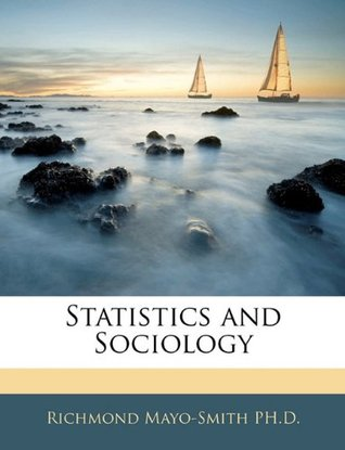Statistics and Sociology  by  Richmond Mayo-Smith