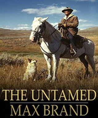 The Untamed:  by  Max Brand