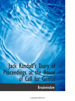 Jack Randalls Diary of Proceedings at the House of Call for Genius  by  . Breakwindow