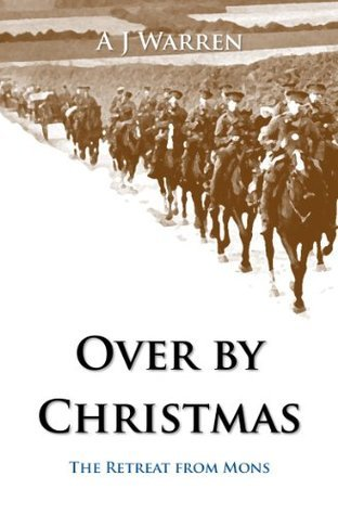 Over Christmas: The Retreat from Mons by A.J. Warren