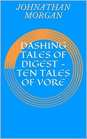 Dashing Tales of Digest - Ten Tales of Vore Johnathan Morgan
