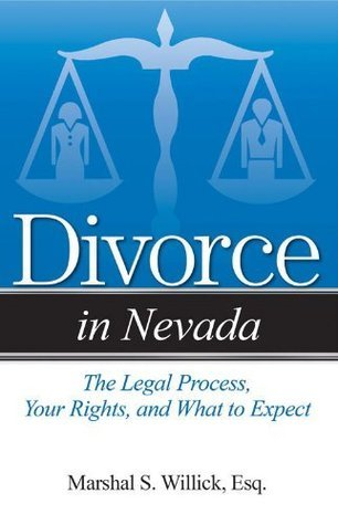 Divorce in Nevada: The Legal Process, Your Rights, and What to Expect  by  Marshal S Willick