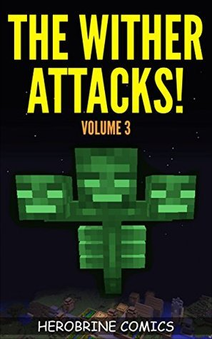 Minecraft: The Wither Attacks!: The Ultimate Minecraft Comic Book Volume 3 - (An Unofficial Minecraft Comic Book) Herobrine Comics
