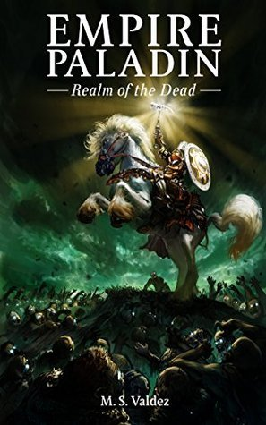 EMPIRE PALADIN: Realm of the Dead  by  M.S. Valdez