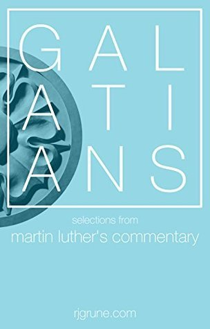 Galatians: Selections from Martin Luthers Commentary  by  Martin Luther