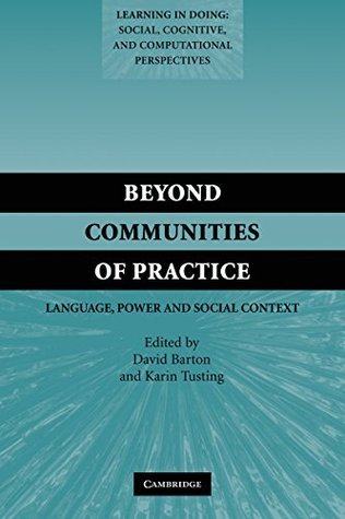 Beyond Communities of Practice: Language Power and Social Context  by  David Barton