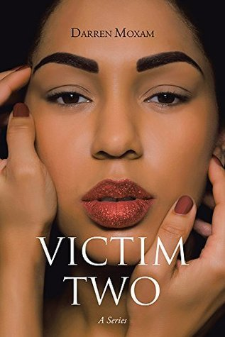 Victim Two: A Series  by  Darren Moxam
