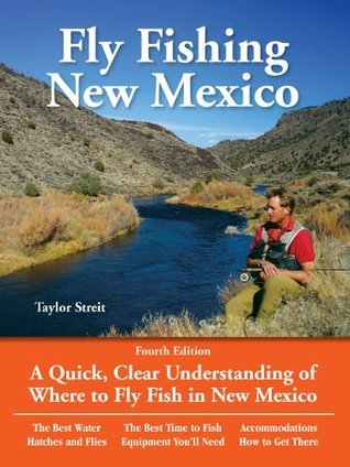 Fly Fishing New Mexico: A Quick, Clear Understanding of Where to Fly Fish in New Mexico (No Nonsense Guide to Fly Fishing)  by  Taylor Streit