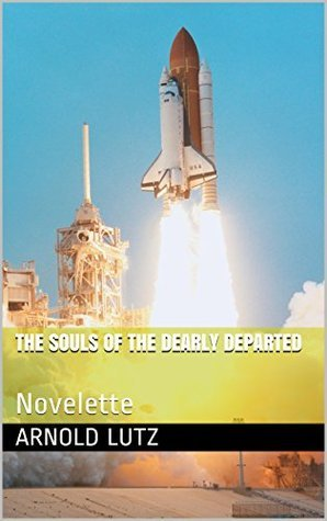 The Souls of the Dearly Departed: Novelette Arnold Lutz