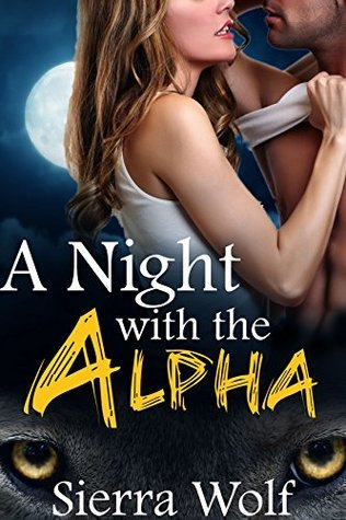A Night with the Alpha (Billionaire BBW Shape Shifter Paranormal Romance) Sierra Wolf
