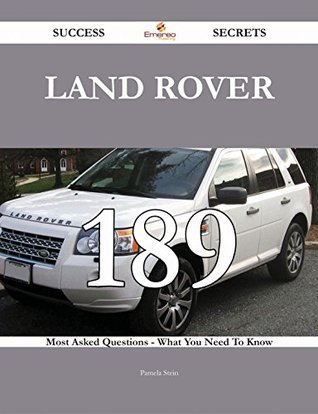 Land Rover 189 Success Secrets - 189 Most Asked Questions On Land Rover - What You Need To Know Pamela Stein