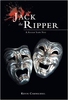 Jack the Ripper - A Killer Slips Not  by  Kevin Carmichael
